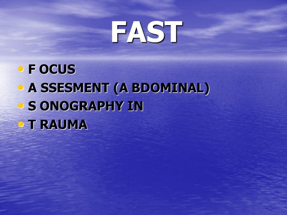 FAST FAST F OCUS F OCUS A SSESMENT (A BDOMINAL) A SSESMENT (A BDOMINAL) S ONOGRAPHY IN S ONOGRAPHY IN T RAUMA T RAUMA