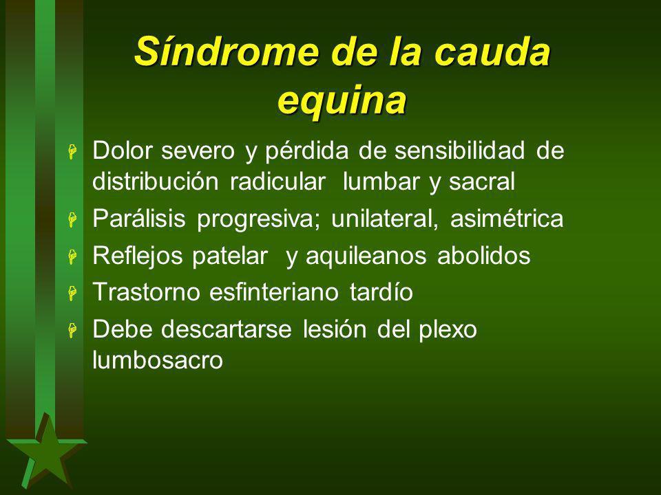 Síndrome de la cauda equina H Dolor severo y pérdida de sensibilidad de distribución radicular lumbar y sacral H Parálisis progresiva; unilateral, asi