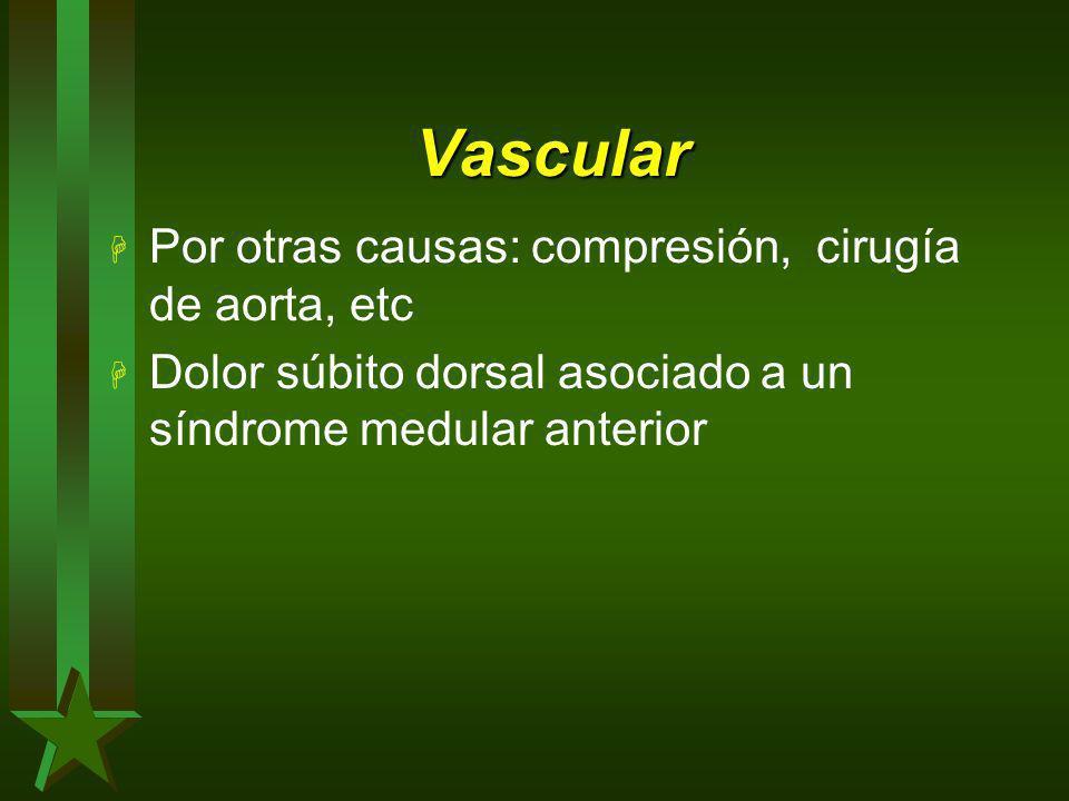 Vascular H Por otras causas: compresión, cirugía de aorta, etc H Dolor súbito dorsal asociado a un síndrome medular anterior