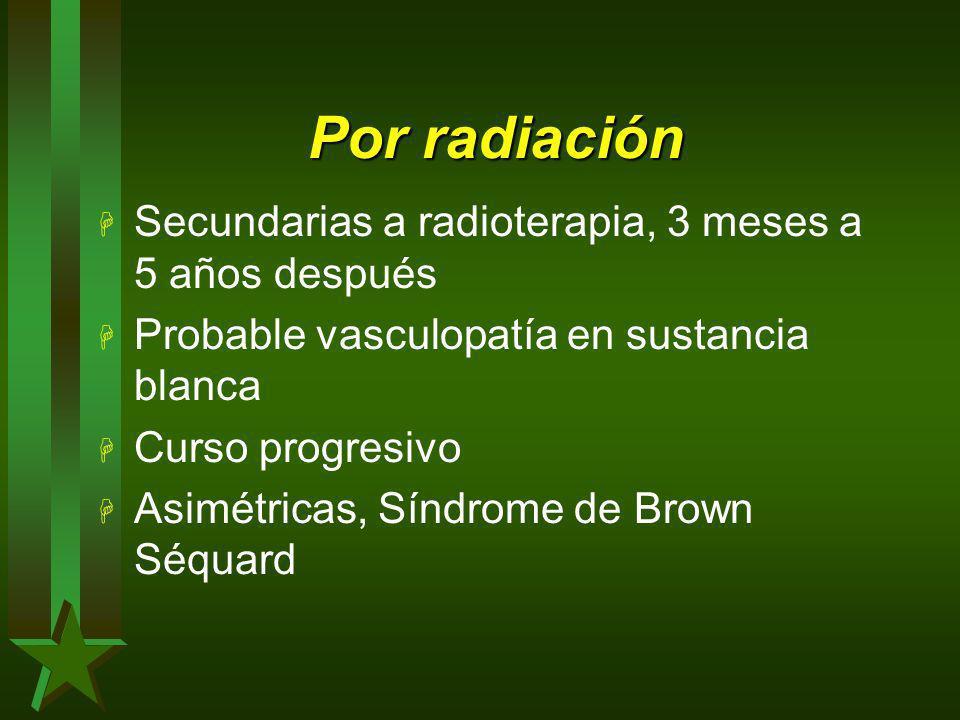Por radiación H Secundarias a radioterapia, 3 meses a 5 años después H Probable vasculopatía en sustancia blanca H Curso progresivo H Asimétricas, Sín