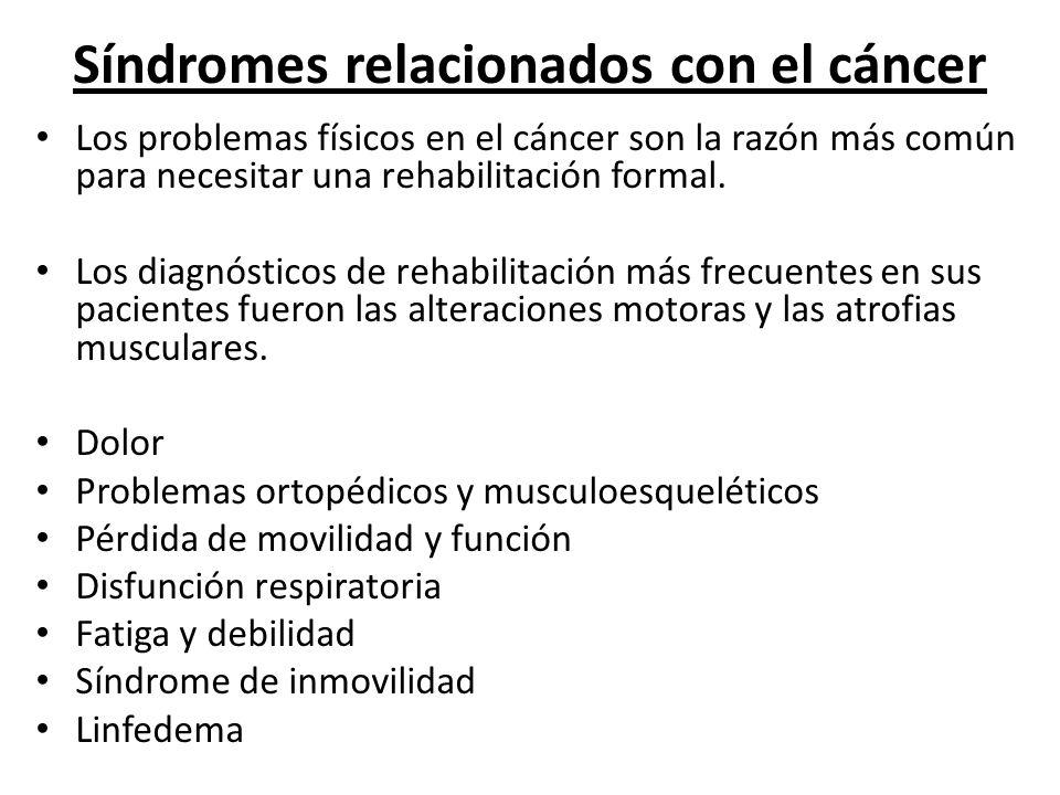 Síndromes relacionados con el cáncer Los problemas físicos en el cáncer son la razón más común para necesitar una rehabilitación formal. Los diagnósti