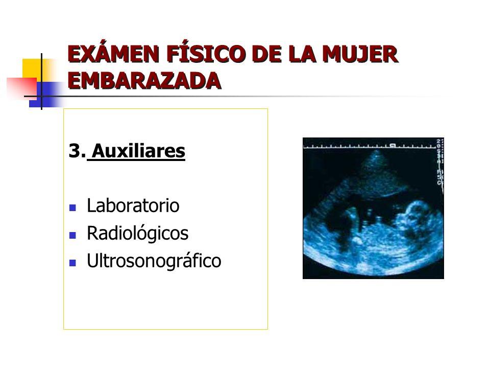 EXÁMEN FÍSICO DE LA MUJER EMBARAZADA 3. Auxiliares Laboratorio Radiológicos Ultrosonográfico