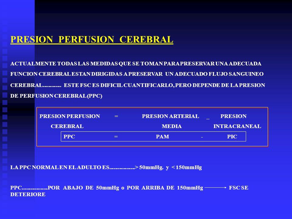 PRESION PERFUSION CEREBRAL ACTUALMENTE TODAS LAS MEDIDAS QUE SE TOMAN PARA PRESERVAR UNA ADECUADA FUNCION CEREBRAL ESTAN DIRIGIDAS A PRESERVAR UN ADEC