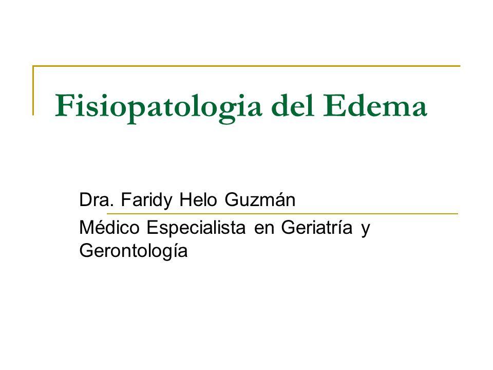Fisiopatologia del Edema Dra. Faridy Helo Guzmán Médico Especialista en Geriatría y Gerontología