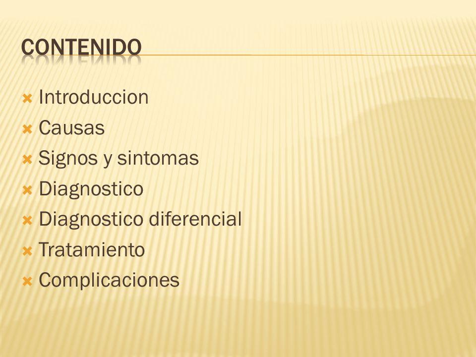 Introduccion Causas Signos y sintomas Diagnostico Diagnostico diferencial Tratamiento Complicaciones