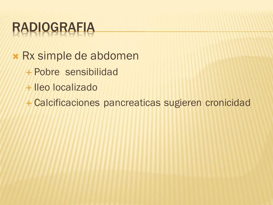Rx simple de abdomen Pobre sensibilidad Ileo localizado Calcificaciones pancreaticas sugieren cronicidad