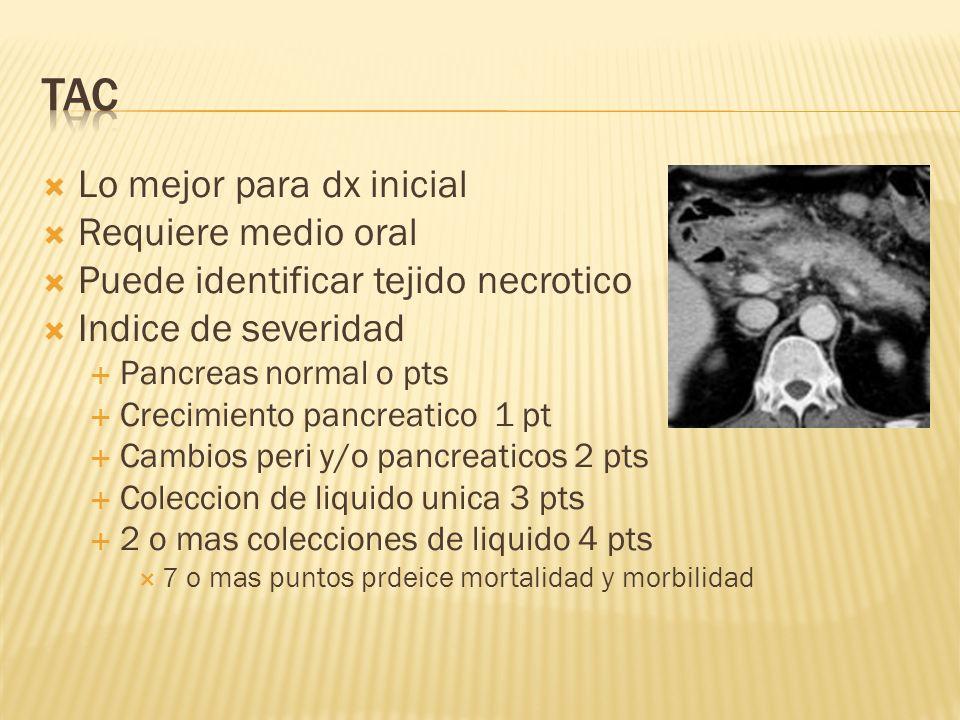 Lo mejor para dx inicial Requiere medio oral Puede identificar tejido necrotico Indice de severidad Pancreas normal o pts Crecimiento pancreatico 1 pt