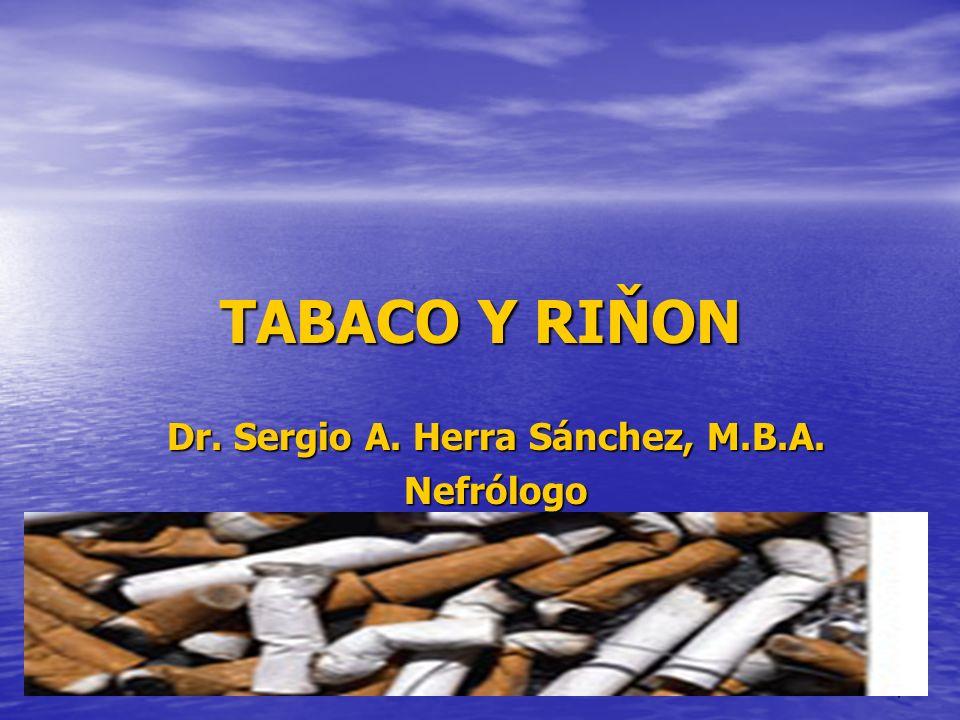 1 TABACO Y RIŇON Dr. Sergio A. Herra Sánchez, M.B.A. Nefrólogo