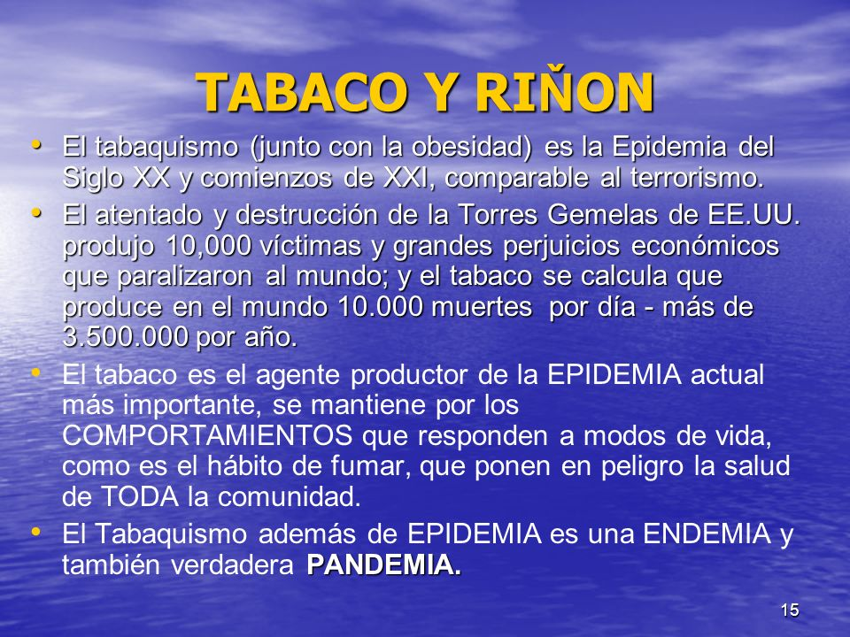 15 TABACO Y RI Ň ON El tabaquismo (junto con la obesidad) es la Epidemia del Siglo XX y comienzos de XXI, comparable al terrorismo. El tabaquismo (jun