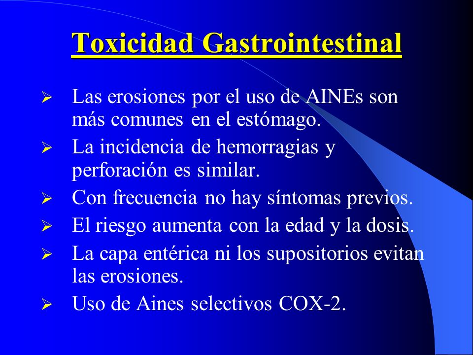 Toxicidad Gastrointestinal Las erosiones por el uso de AINEs son más comunes en el estómago. La incidencia de hemorragias y perforación es similar. Co