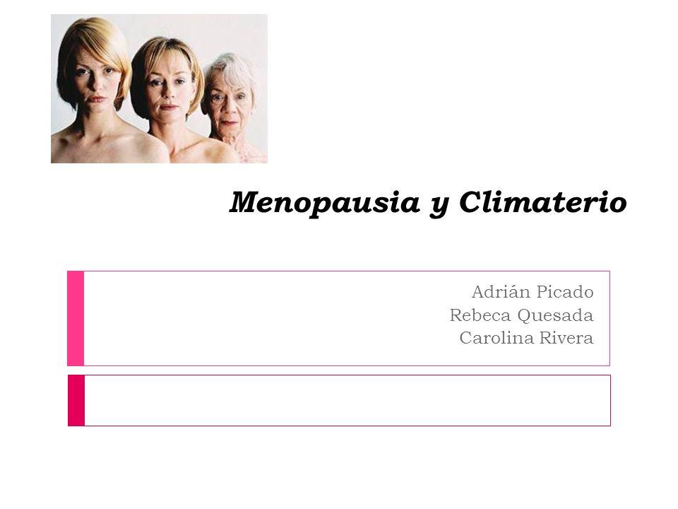 Menopausia y Climaterio Adrián Picado Rebeca Quesada Carolina Rivera
