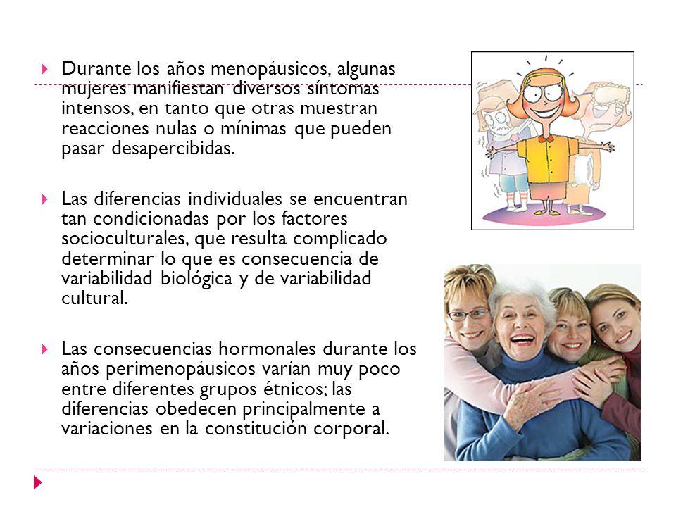 Durante los años menopáusicos, algunas mujeres manifiestan diversos síntomas intensos, en tanto que otras muestran reacciones nulas o mínimas que pued