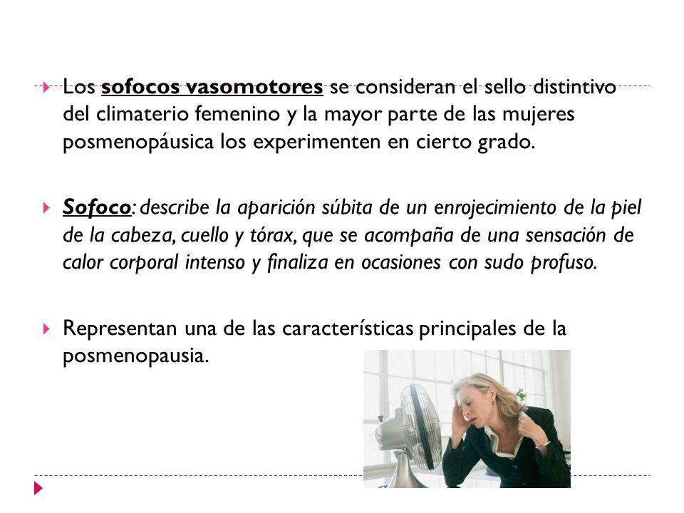 Los sofocos vasomotores se consideran el sello distintivo del climaterio femenino y la mayor parte de las mujeres posmenopáusica los experimenten en c