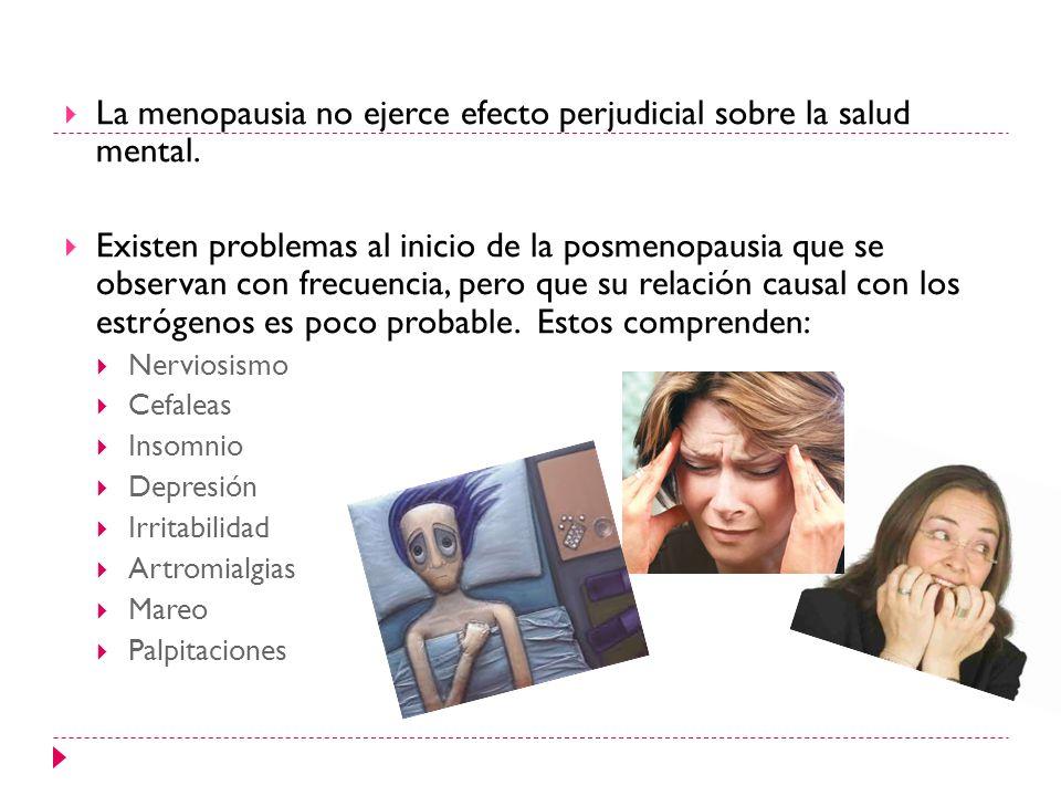 La menopausia no ejerce efecto perjudicial sobre la salud mental. Existen problemas al inicio de la posmenopausia que se observan con frecuencia, pero