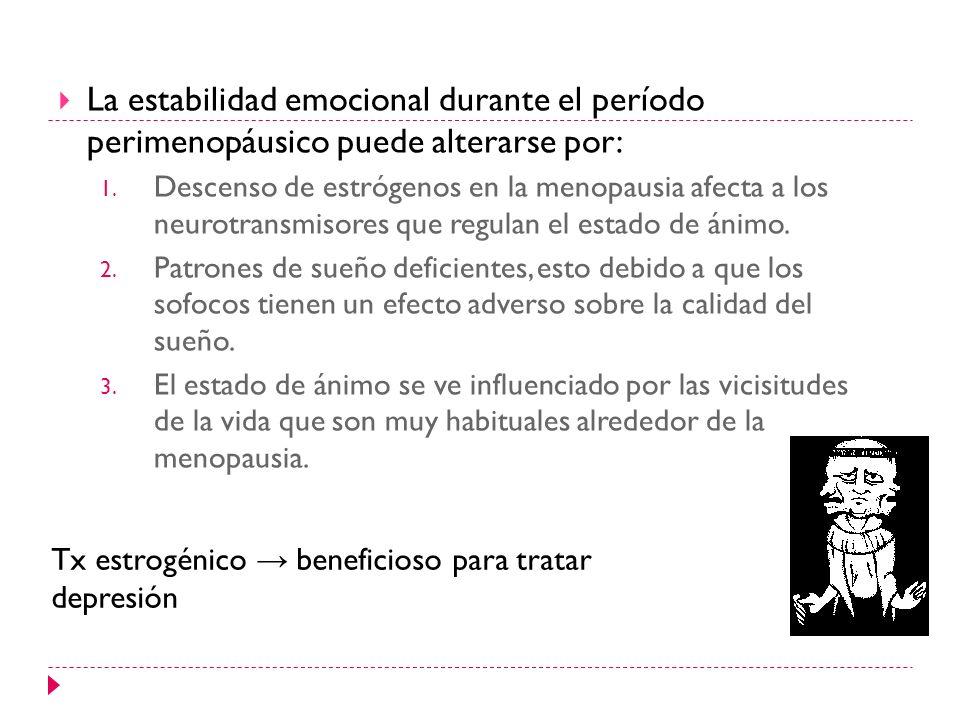 La estabilidad emocional durante el período perimenopáusico puede alterarse por: 1. Descenso de estrógenos en la menopausia afecta a los neurotransmis