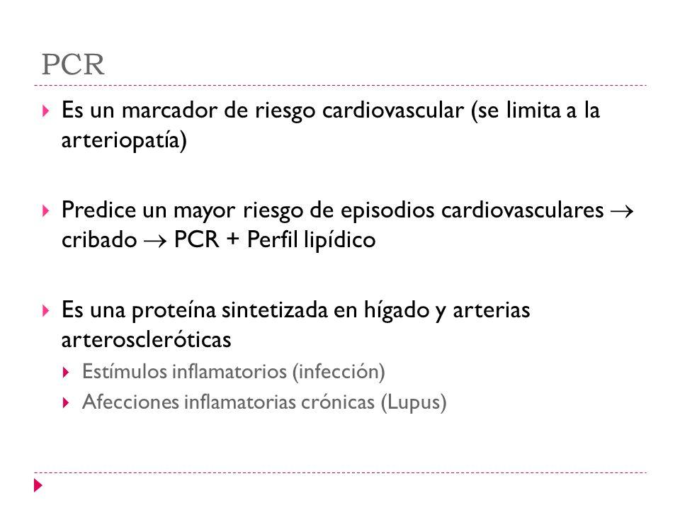 PCR Es un marcador de riesgo cardiovascular (se limita a la arteriopatía) Predice un mayor riesgo de episodios cardiovasculares cribado PCR + Perfil l