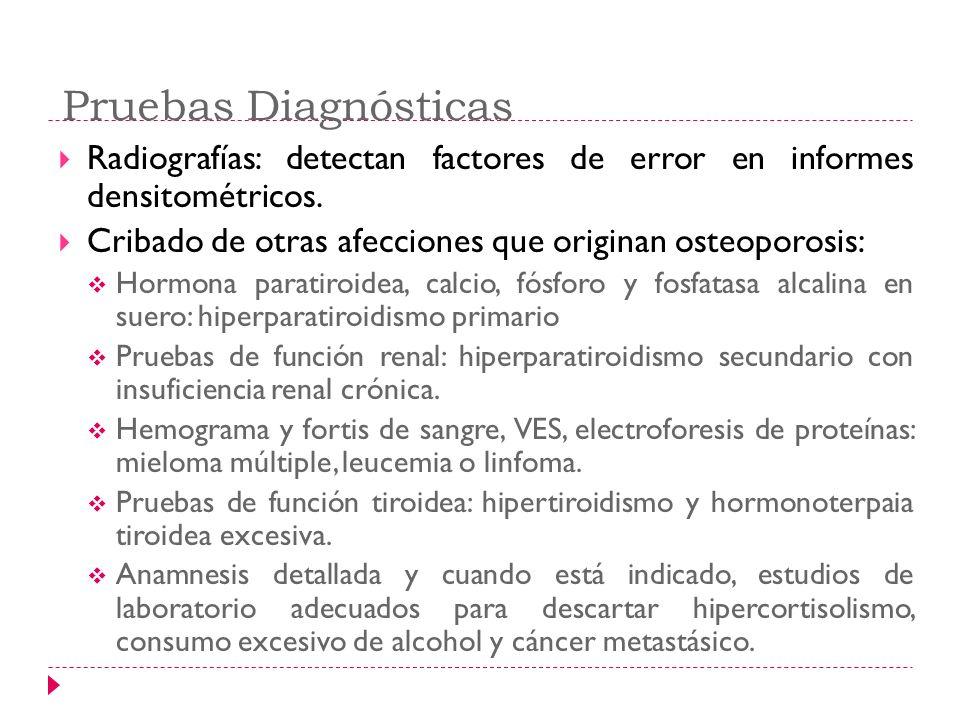 Pruebas Diagnósticas Radiografías: detectan factores de error en informes densitométricos. Cribado de otras afecciones que originan osteoporosis: Horm