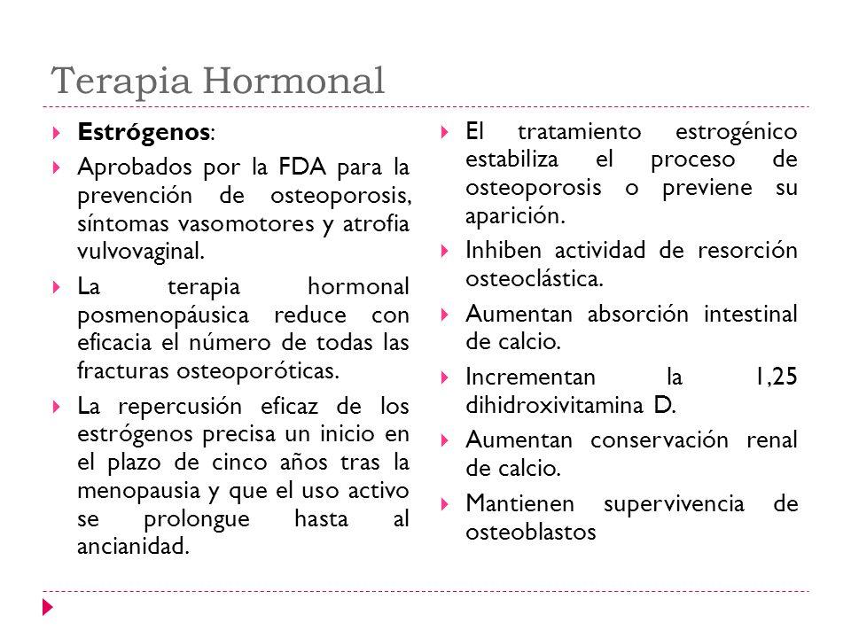 Terapia Hormonal Estrógenos: Aprobados por la FDA para la prevención de osteoporosis, síntomas vasomotores y atrofia vulvovaginal. La terapia hormonal