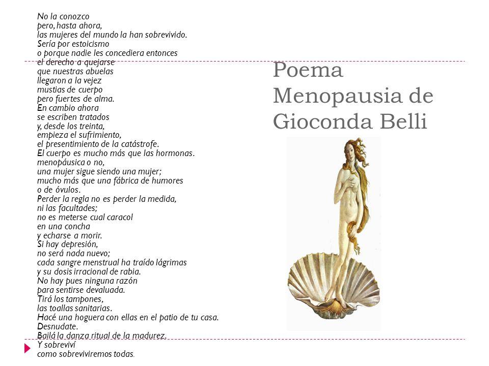 Poema Menopausia de Gioconda Belli No la conozco pero, hasta ahora, las mujeres del mundo la han sobrevivido. Sería por estoicismo o porque nadie les