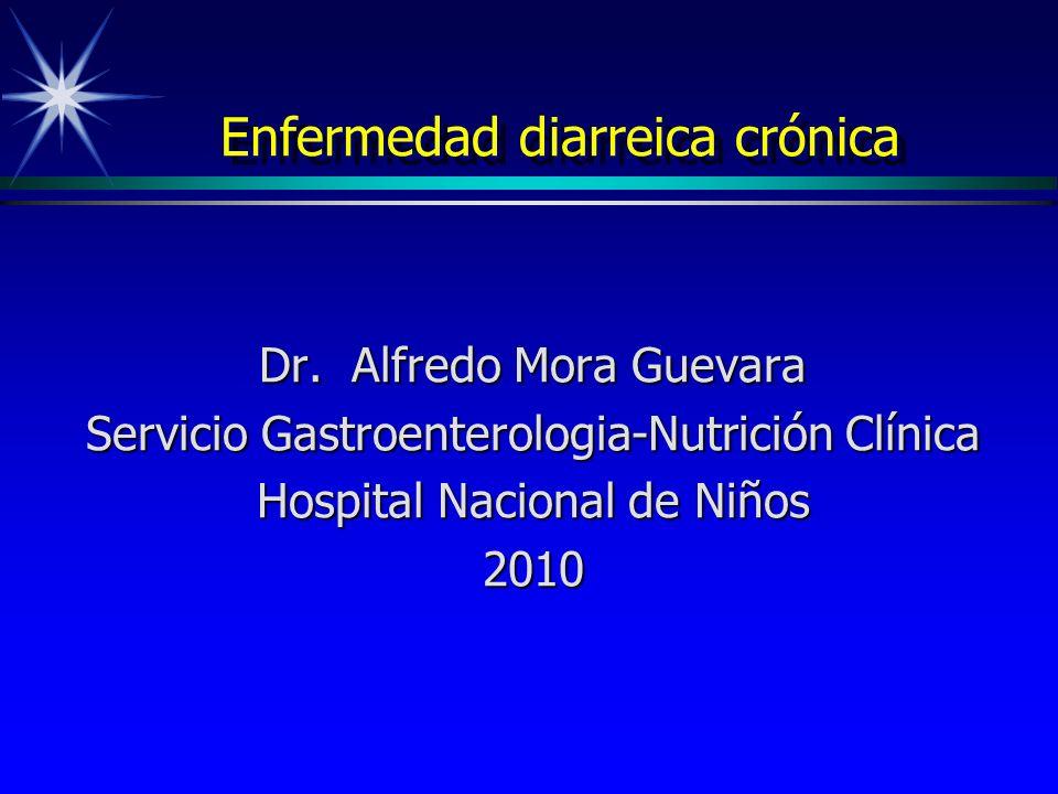 Enfermedad diarreica crónica Dr. Alfredo Mora Guevara Servicio Gastroenterologia-Nutrición Clínica Hospital Nacional de Niños 2010