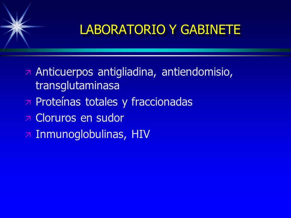LABORATORIO Y GABINETE ä ä Anticuerpos antigliadina, antiendomisio, transglutaminasa ä ä Proteínas totales y fraccionadas ä ä Cloruros en sudor ä ä In