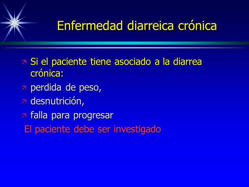 Enfermedad diarreica crónica ä Si el paciente tiene asociado a la diarrea crónica: ä perdida de peso, ä desnutrición, ä falla para progresar El pacien