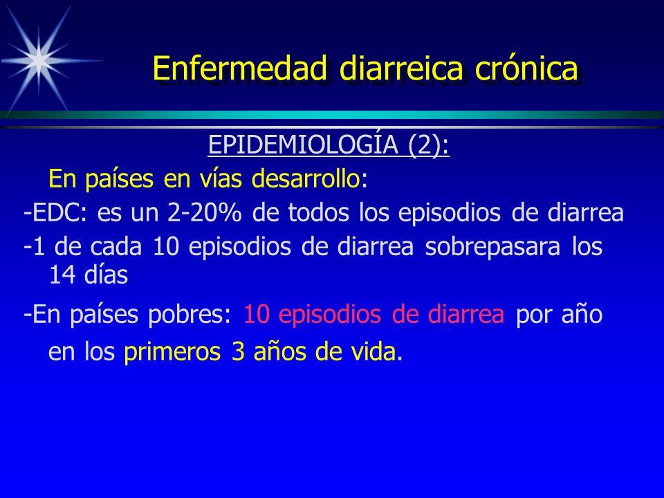 Enfermedad diarreica crónica EPIDEMIOLOGÍA (2): En países en vías desarrollo: -EDC: es un 2-20% de todos los episodios de diarrea -1 de cada 10 episod