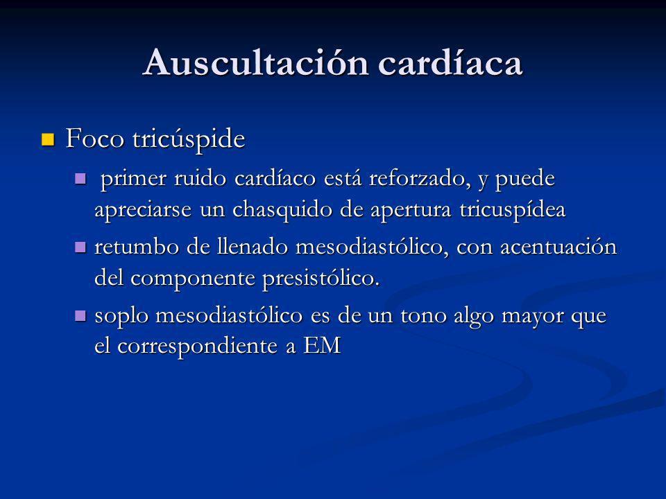 Auscultación cardíaca Foco tricúspide Foco tricúspide primer ruido cardíaco está reforzado, y puede apreciarse un chasquido de apertura tricuspídea primer ruido cardíaco está reforzado, y puede apreciarse un chasquido de apertura tricuspídea retumbo de llenado mesodiastólico, con acentuación del componente presistólico.