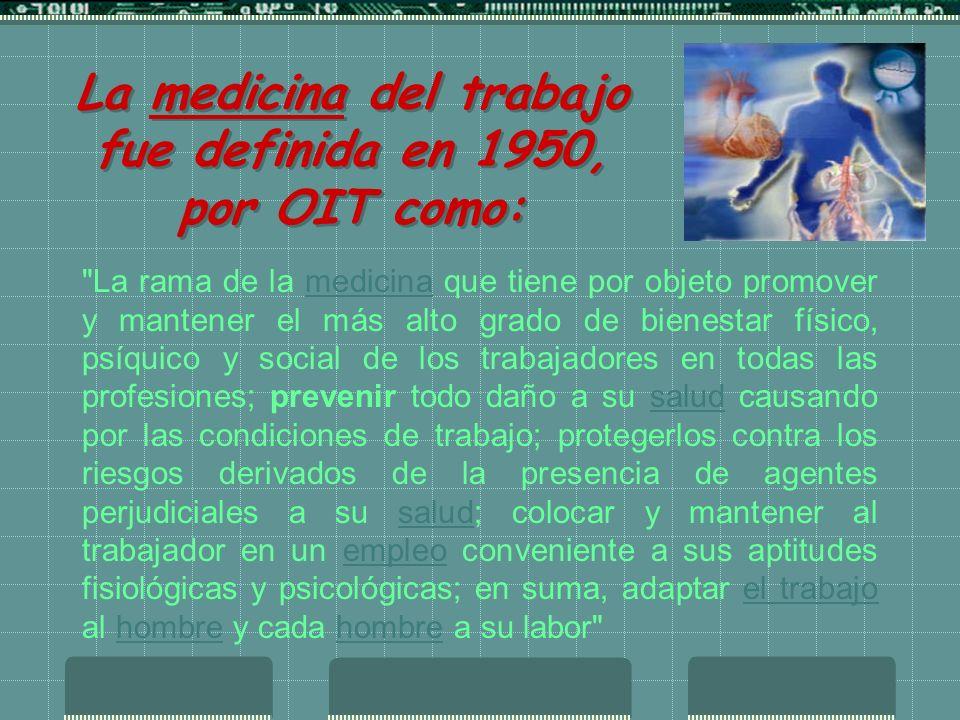 La medicina del trabajo fue definida en 1950, por OIT como: