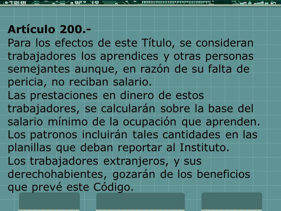 Artículo 200.- Para los efectos de este Título, se consideran trabajadores los aprendices y otras personas semejantes aunque, en razón de su falta de