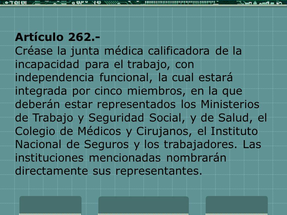 Artículo 262.- Créase la junta médica calificadora de la incapacidad para el trabajo, con independencia funcional, la cual estará integrada por cinco