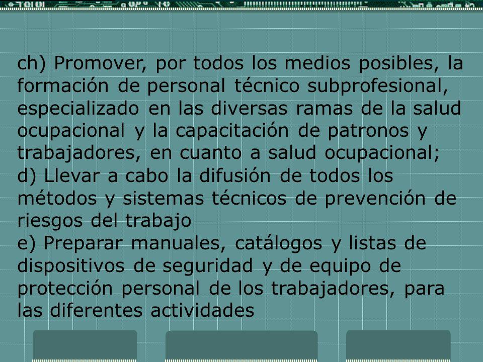 ch) Promover, por todos los medios posibles, la formación de personal técnico subprofesional, especializado en las diversas ramas de la salud ocupacio