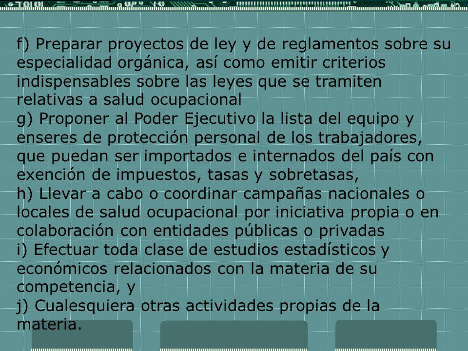 f) Preparar proyectos de ley y de reglamentos sobre su especialidad orgánica, así como emitir criterios indispensables sobre las leyes que se tramiten