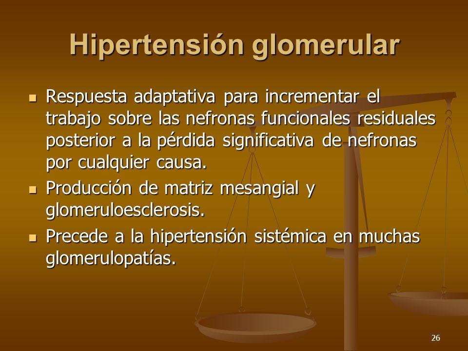 26 Hipertensión glomerular Respuesta adaptativa para incrementar el trabajo sobre las nefronas funcionales residuales posterior a la pérdida significa