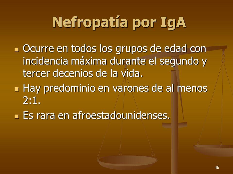 46 Nefropatía por IgA Nefropatía por IgA Ocurre en todos los grupos de edad con incidencia máxima durante el segundo y tercer decenios de la vida. Ocu