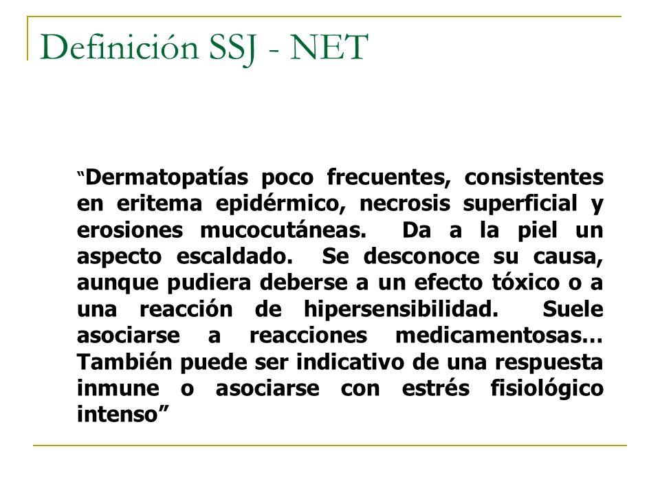 Definición SSJ - NET Dermatopatías poco frecuentes, consistentes en eritema epidérmico, necrosis superficial y erosiones mucocutáneas. Da a la piel un
