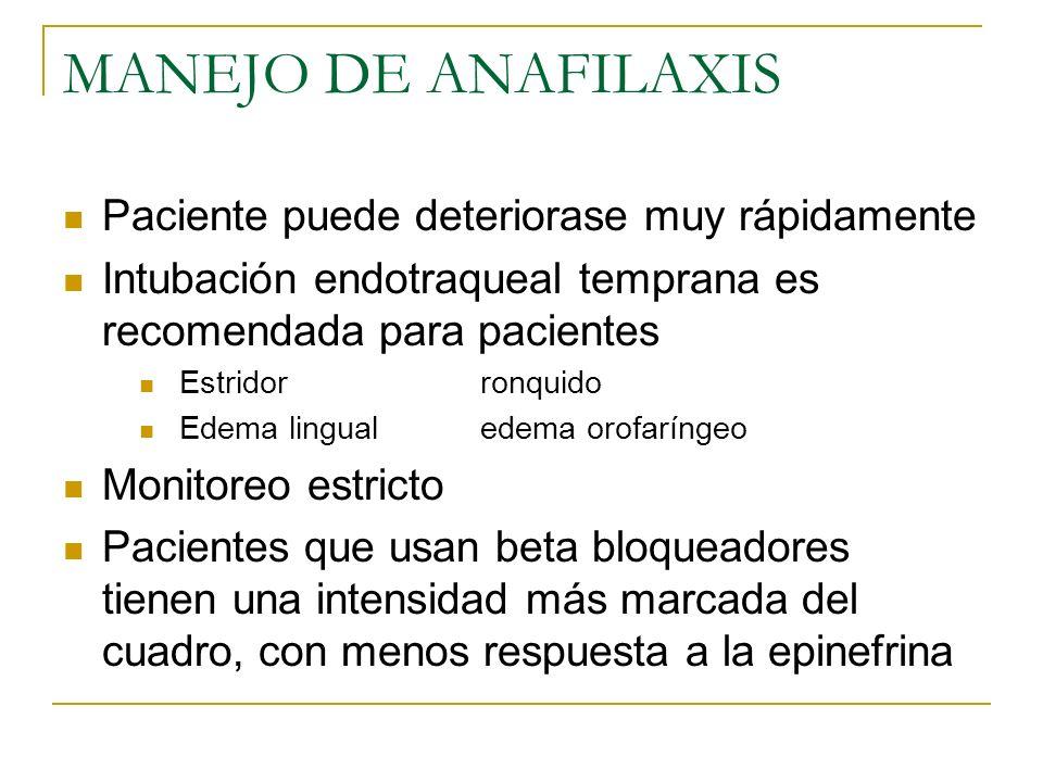 MANEJO DE ANAFILAXIS Paciente puede deteriorase muy rápidamente Intubación endotraqueal temprana es recomendada para pacientes Estridorronquido Edema