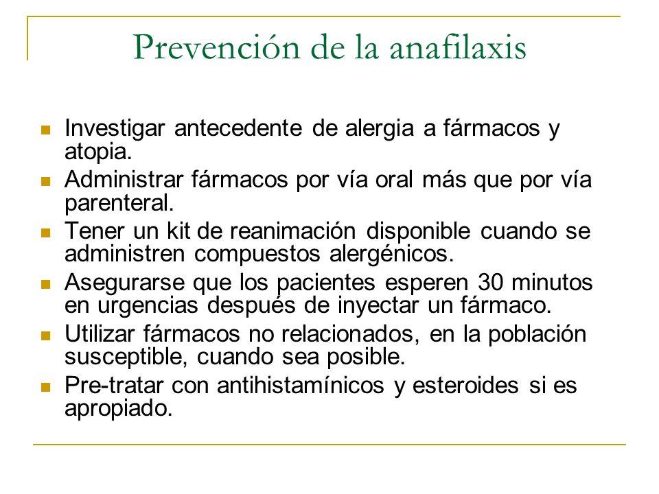 Prevención de la anafilaxis Investigar antecedente de alergia a fármacos y atopia. Administrar fármacos por vía oral más que por vía parenteral. Tener