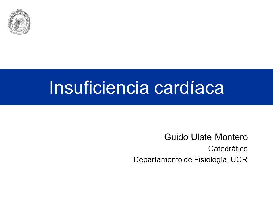 Insuficiencia cardíaca Guido Ulate Montero Catedrático Departamento de Fisiología, UCR