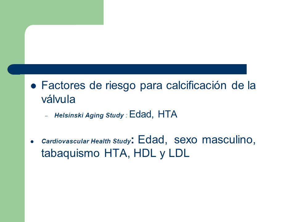 Factores de riesgo para calcificación de la válvula – Helsinski Aging Study : Edad, HTA Cardiovascular Health Study : Edad, sexo masculino, tabaquismo