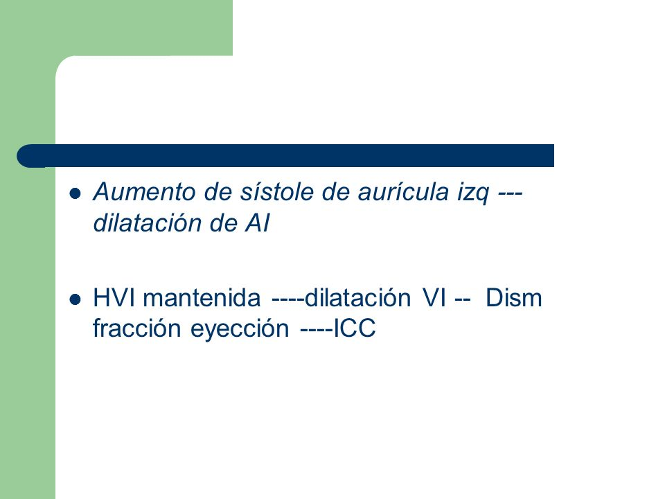 Aumento de sístole de aurícula izq --- dilatación de AI HVI mantenida ----dilatación VI -- Dism fracción eyección ----ICC
