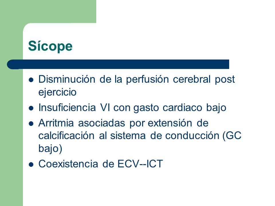 Sícope Disminución de la perfusión cerebral post ejercicio Insuficiencia VI con gasto cardiaco bajo Arritmia asociadas por extensión de calcificación