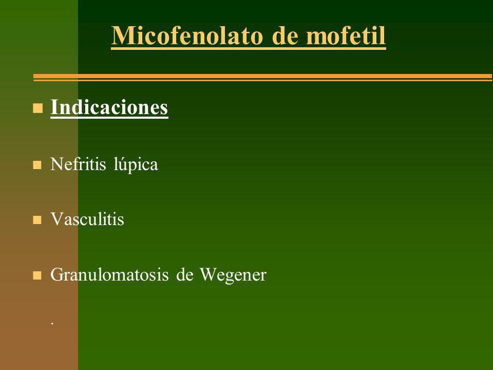 Micofenolato de mofetil n Indicaciones n Nefritis lúpica n Vasculitis n Granulomatosis de Wegener.