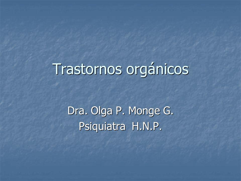 Trastornos orgánicos Dra. Olga P. Monge G. Psiquiatra H.N.P.