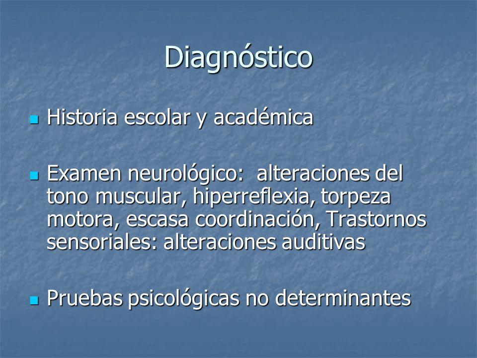 Diagnóstico Historia escolar y académica Historia escolar y académica Examen neurológico: alteraciones del tono muscular, hiperreflexia, torpeza motor
