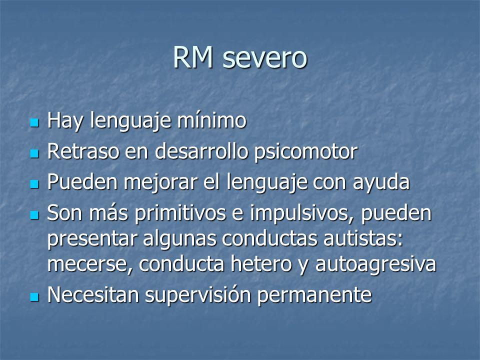 RM severo Hay lenguaje mínimo Hay lenguaje mínimo Retraso en desarrollo psicomotor Retraso en desarrollo psicomotor Pueden mejorar el lenguaje con ayu