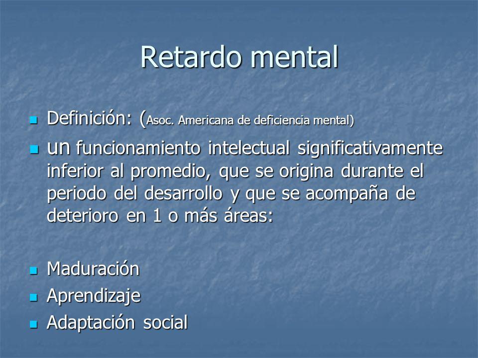 Retardo mental Definición: ( Asoc. Americana de deficiencia mental) Definición: ( Asoc. Americana de deficiencia mental) un funcionamiento intelectual