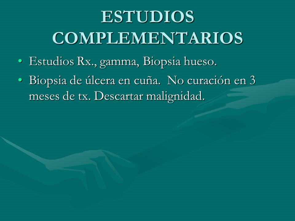 ESTUDIOS COMPLEMENTARIOS Estudios Rx., gamma, Biopsia hueso.Estudios Rx., gamma, Biopsia hueso. Biopsia de úlcera en cuña. No curación en 3 meses de t