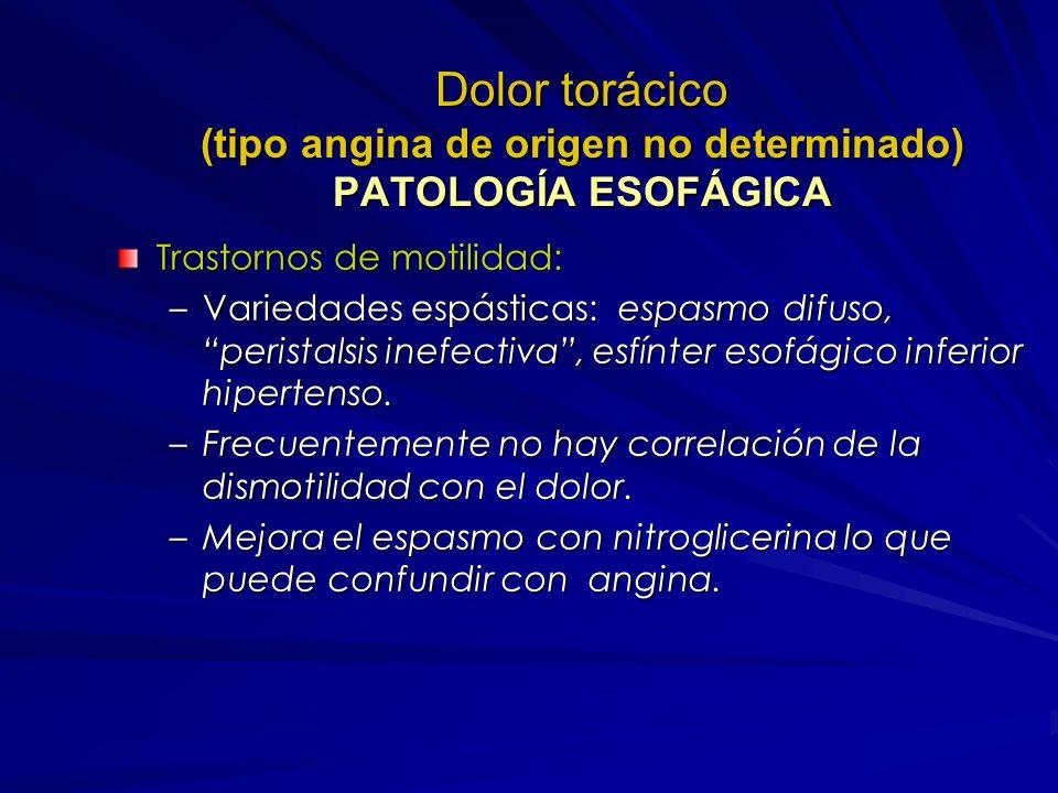 Dolor Toráxico Tipo Angina No Determinado DESCARTAR o CONFIRMAR E. CORONARIA: Se pueden beneficiar de pruebas cardiológicas: Se pueden beneficiar de p