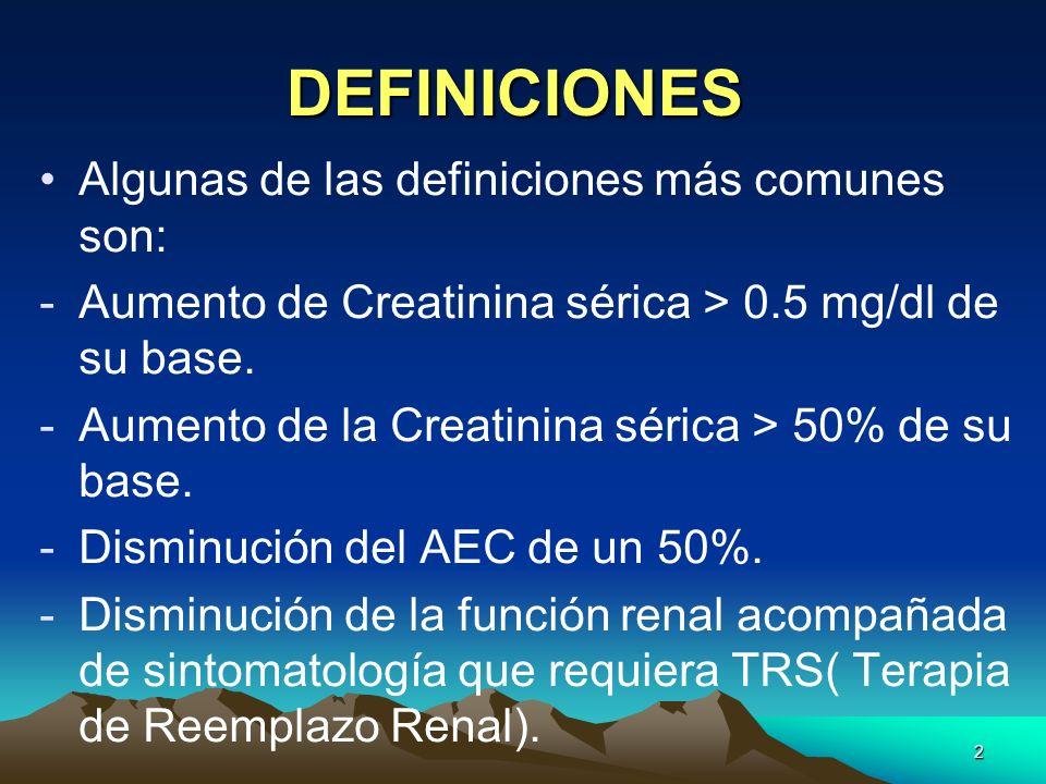 2 DEFINICIONES Algunas de las definiciones más comunes son: -Aumento de Creatinina sérica > 0.5 mg/dl de su base. -Aumento de la Creatinina sérica > 5